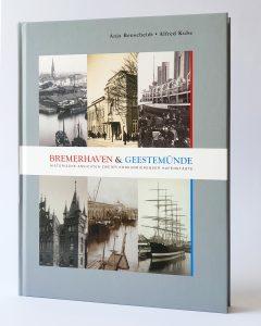 """Neuauflage des Buches """"Bremerhaven und Geestemünde. Historische Ansichten zweier konkurrierender Hafenstädte""""."""